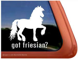 Got Friesian High Quality Vinyl Horse Trailer Window Decal Sticker